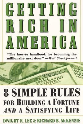 Getting Rich in America: Eight Simple Rules for Building a Fortune--And a Satisfying Life - Lee, Dwight / Holbrooke / McKenzie, Richard B.