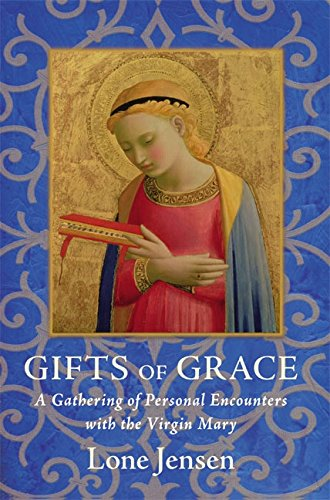 Gifts of Grace: A Gathering of Personal Encounters with the Virgin Mary