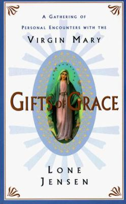 Gifts of Grace: Gathering of Personal Encounters with the Virgin Mary, a