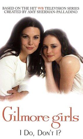 Gilmore Girls: I Do, Don't I? 9780060097578