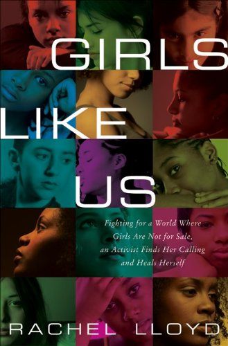 Girls Like Us: Fighting for a World Where Girls Are Not for Sale, an Activist Finds Her Calling and Heals Herself 9780061582059