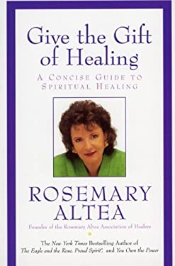 Give the Gift of Healing: A Concise Guide to Spiritual Healing