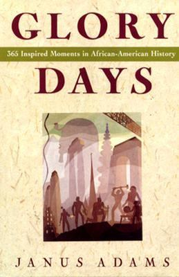 Glory Days: 365 Inspired Moments in African-American History