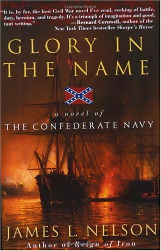Glory in the Name: A Novel of the Confederate Navy
