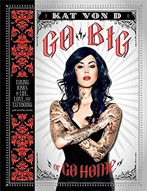Go Big or Go Home: Taking Risks in Life, Love, and Tattooing 9780062108135