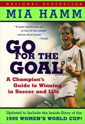Go for the Goal: A Champion's Guide to Winning in Soccer and Life 188296