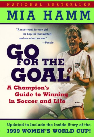 Go for the Goal: A Champion's Guide to Winning in Soccer and Life 9780060931599