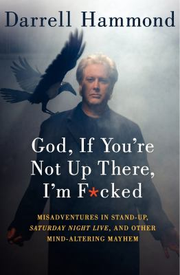 God, If You're Not Up There, I'm F*cked: Tales of Stand-Up, Saturday Night Live, and Other Mind-Altering Mayhem 9780062088758