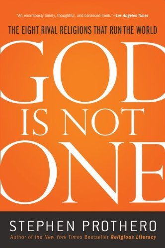 God Is Not One: The Eight Rival Religions That Run the World 9780061571282