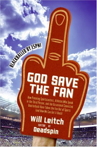 God Save the Fan: How Preening Sportscasters, Athletes Who Speak in the Third Person, and the Occasional Convicted Quarterback Have Take
