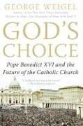 God's Choice: Pope Benedict XVI and the Future of the Catholic Church 9780060937591