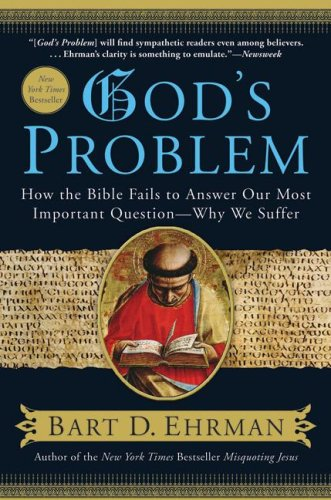 God's Problem: How the Bible Fails to Answer Our Most Important Question -- Why We Suffer