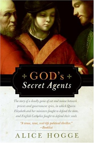 God's Secret Agents: Queen Elizabeth's Forbidden Priests and the Hatching of the Gunpower Plot 9780060542283