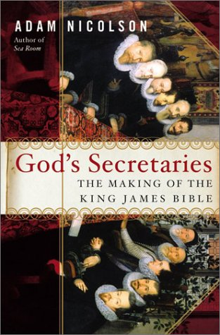 God's Secretaries: The Making of the King James Bible 9780060185169