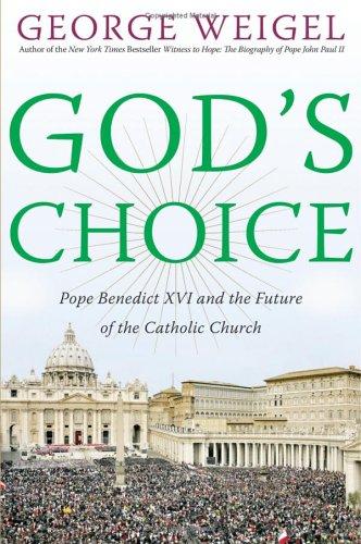 Gods Choice: Pope Benedict XVI and the Future of the Catholic Church