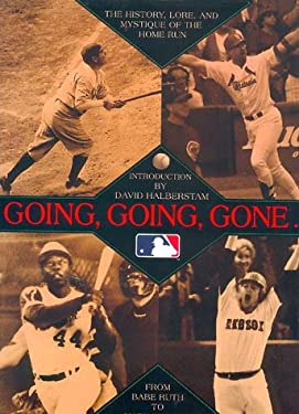 Going, Going, Gone...: The History, Lore, and Mystique of the Home Run
