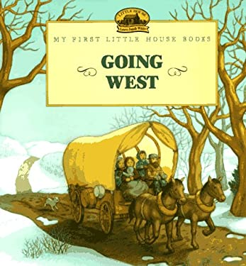 Going West: Adapted from the Little House Books by Laura Ingalls Wilder
