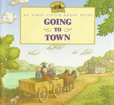 Going to Town: Adapted from the Little House Books by Laura Ingalls Wilder