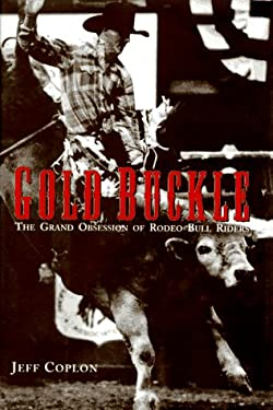 Gold Buckle: The Grand Obsession of Rodeo Bull Riders