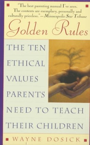 Golden Rules: The Ten Ethical Values Parents Need to Teach Their Children 9780061013287