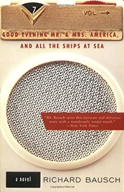 Good Evening Mr. and Mrs. America, and All the Ships at Sea: Novel, a