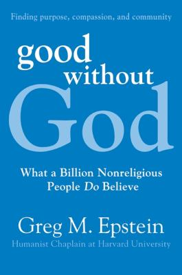 Good Without God: What a Billion Nonreligious People Do Believe 9780061670114