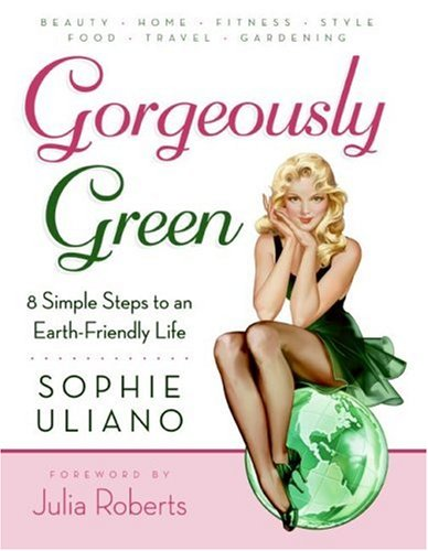 Gorgeously Green Gorgeously Green: 8 Simple Steps to an Earth-Friendly Life 8 Simple Steps to an Earth-Friendly Life