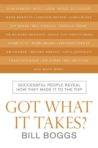 Got What It Takes?: Successful People Reveal How They Made It to the Top