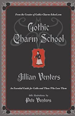 Gothic Charm School: An Essential Guide for Goths and Those Who Love Them 9780061669163