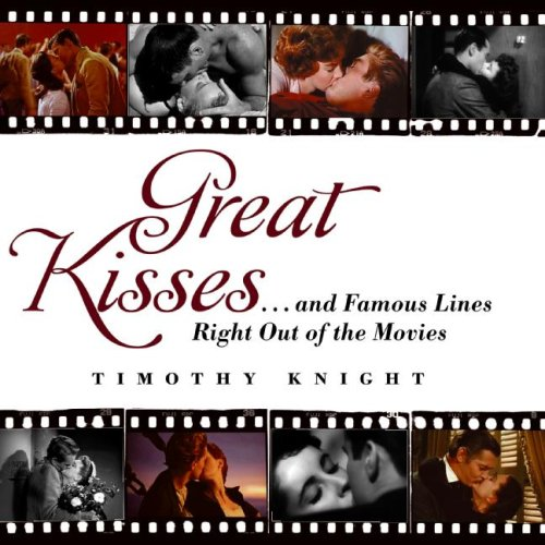 Great Kisses: And Famous Lines Right Out of the Movies