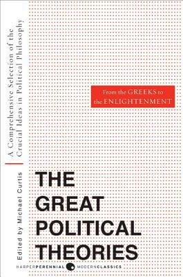 Great Political Theories, Volume 1: A Comprehensive Selection of the Crucial Ideas in Political Philosophy from the Greeks to the Enlightenment 9780061351365