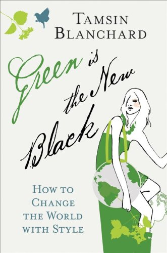Green Is the New Black: How to Change the World with Style 9780061719301