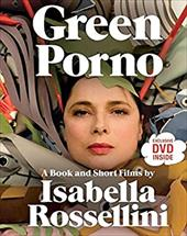 Green Porno: A Book and Short Films by Isabella Rossellini 213727