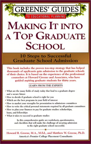 Greenes' Guides to Educational Planning: Making It Into a Top Graduate School: 10 Steps to Successful Graduate School Admission