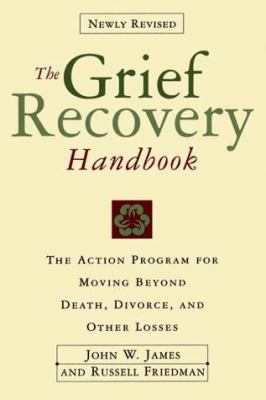 Grief Recovery Handbook, the (Revised: A Program for Moving Beyond Death, Divorce, and Other Devastating Losses 9780060952730