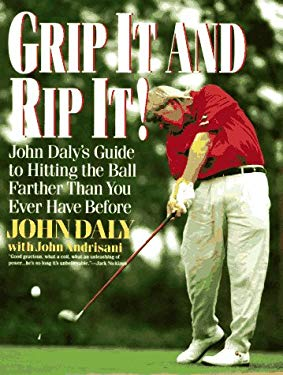 Grip It and Rip It!: John Daly's Guide to Hitting the Ball Farther Than You Ever Have Before