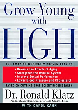 Grow Young with HGH: The Amazing Medically Proven Plan to Lose Fat & Build Muscle, Reverse the Effects of Aging, Strengthen the Immune...
