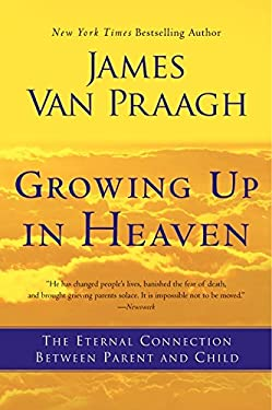 Growing Up in Heaven: The Eternal Connection Between Parent and Child 9780062024640