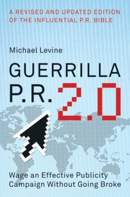 Guerrilla P.R. 2.0: Wage an Effective Publicity Campaign Without Going Broke 9780061438523