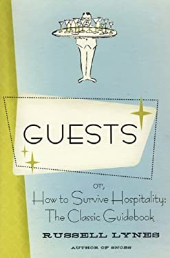 Guests: Or, How to Survive Hospitality: The Classic Guidebook 9780061706417