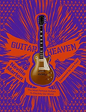 Guitar Heaven: The Most Famous Guitars to Electrify Our World 9780061359446