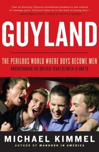 Guyland: The Perilous World Where Boys Become Men 9780060831349