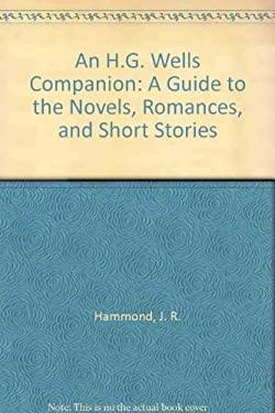 H.G. Wells: A Guide to the Novels, Romances & Short Stories