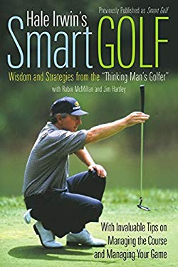 """Hale Irwin's Smart Golf: Wisdom and Strategies from the """"Thinking Man's Golfer"""""""