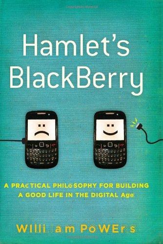 Hamlet's Blackberry: A Practical Philosophy for Building a Good Life in the Digital Age 9780061687167