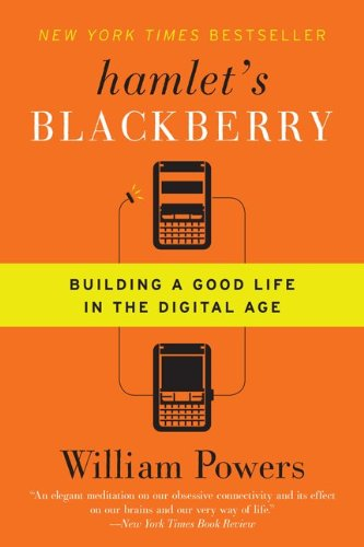 Hamlet's Blackberry: Building a Good Life in the Digital Age 9780061687174