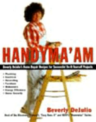 Handyma'am: Beverly Dejulio's Home Repair Recipes for Successful Do-It-Yourself Projects