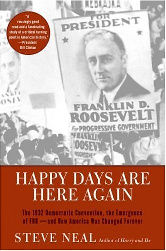 Happy Days Are Here Again: The 1932 Democratic Convention, the Emergence of FDR--And How America Was Changed Forever 9780060013776