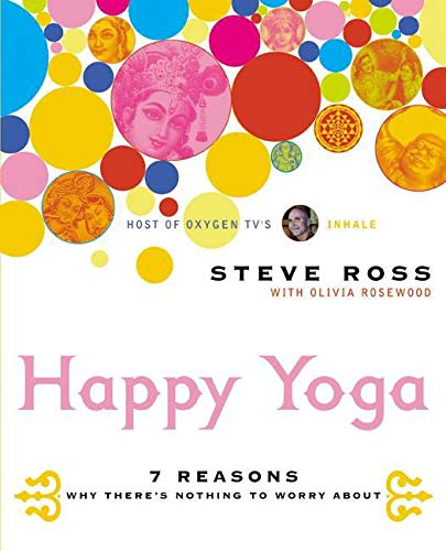 Happy Yoga: 7 Reasons Why There's Nothing to Worry about 9780060533397