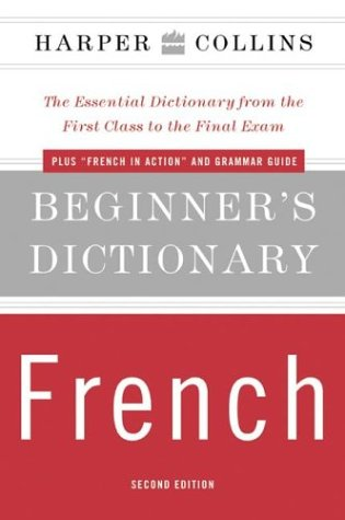 Harper Collins Beginner's Dictionary French: The Essential Dictionary from the First Class to the Final Exam 9780060575793